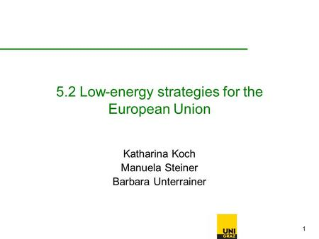 1 5.2 Low-energy strategies for the European Union Katharina Koch Manuela Steiner Barbara Unterrainer.