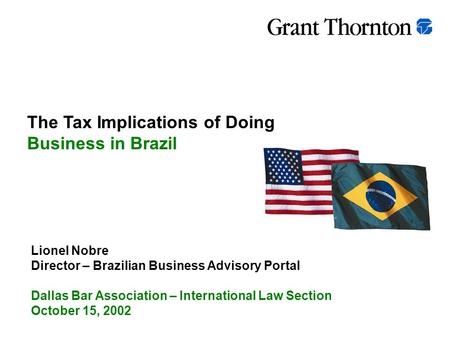 Lionel Nobre Director – Brazilian Business Advisory Portal Dallas Bar Association – International Law Section October 15, 2002 The Tax Implications of.