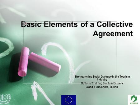 Basic Elements of a Collective Agreement Strengthening Social Dialogue in the Tourism Industry National Training Seminar Estonia 4 and 5 June 2007, Tallinn.