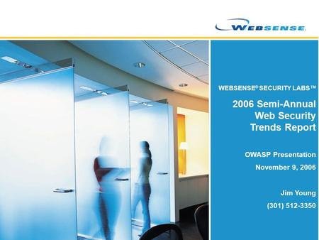 WEBSENSE ® SECURITY LABS™ 2006 Semi-Annual Web Security Trends Report OWASP Presentation November 9, 2006 Jim Young (301) 512-3350.