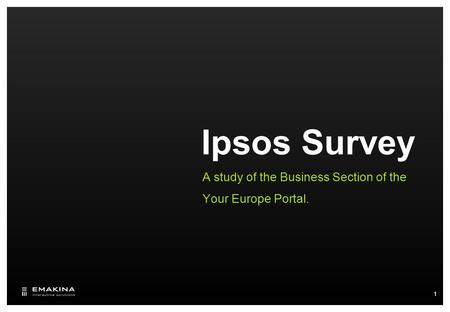 Ipsos Survey A study of the Business Section of the Your Europe Portal. 1.