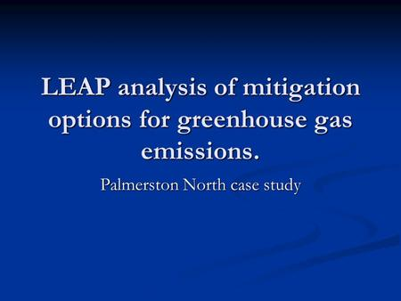 LEAP analysis of mitigation options for greenhouse gas emissions. Palmerston North case study.