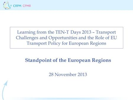Learning from the TEN-T Days 2013 – Transport Challenges and Opportunities and the Role of EU Transport Policy for European Regions Standpoint of the European.