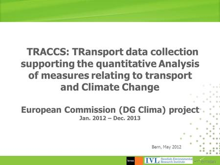 TRACCS: TRansport data collection supporting the quantitative Analysis of measures relating to transport and Climate Change European Commission (DG Clima)