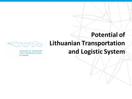 Potential of Lithuanian Transportation and Logistic System.