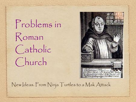 Problems in Roman Catholic Church New Ideas. From Ninja Turtles to a Mak Attack.