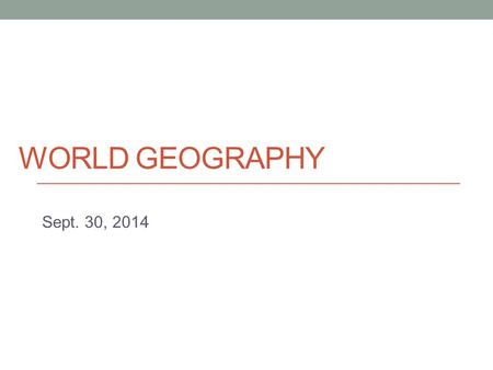 WORLD GEOGRAPHY Sept. 30, 2014. Today Culture - Local culture, popular culture, cultural landscapes.