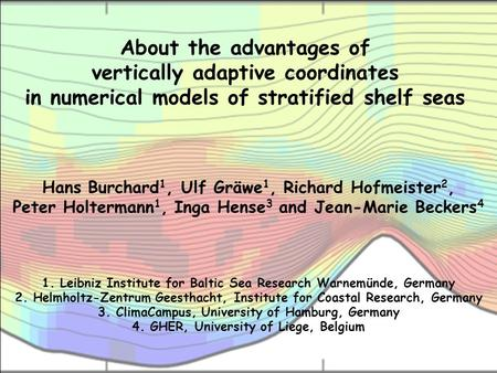 About the advantages of vertically adaptive coordinates in numerical models of stratified shelf seas Hans Burchard 1, Ulf Gräwe 1, Richard Hofmeister 2,