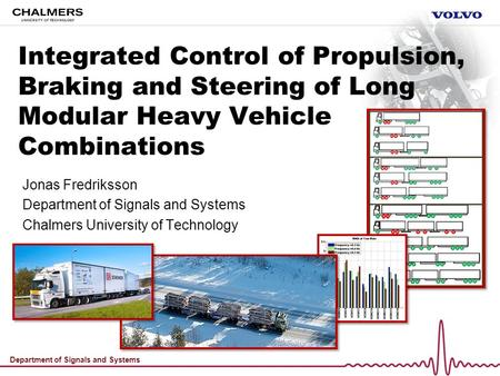 Department of Signals and Systems Integrated Control of Propulsion, Braking and Steering of Long Modular Heavy Vehicle Combinations Jonas Fredriksson Department.