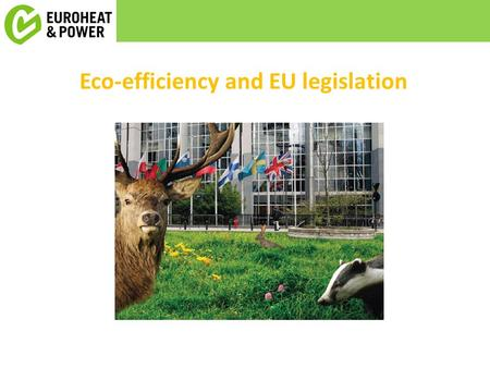 Eco-efficiency and EU legislation. Eco-efficiency in cities What kind of urban sprawl What kind of architecture What kind of transport What kind of waste.