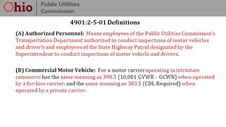 4901:2-5-01 Definitions (A) Authorized Personnel: Means employees of the Public Utilities Commission's Transportation Department authorized to conduct.