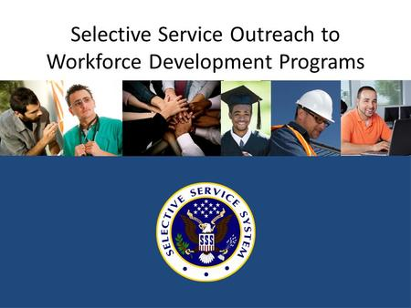 Selective Service Outreach to Workforce Development Programs.