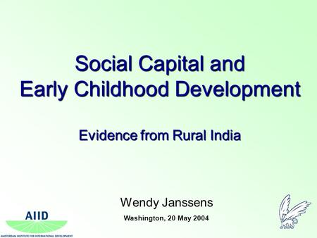 Social Capital and Early Childhood Development Evidence from Rural India Wendy Janssens Washington, 20 May 2004.