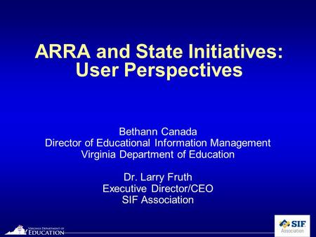 October 2009 ARRA and State Initiatives: User Perspectives Bethann Canada Director of Educational Information Management Virginia Department of Education.