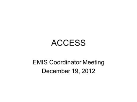 ACCESS EMIS Coordinator Meeting December 19, 2012.