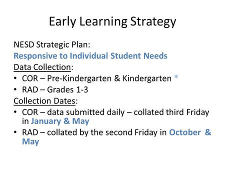 Early Learning Strategy NESD Strategic Plan: Responsive to Individual Student Needs Data Collection: COR – Pre-Kindergarten & Kindergarten * RAD – Grades.