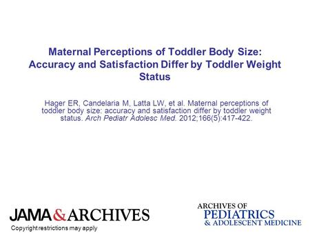 Maternal Perceptions of Toddler Body Size: Accuracy and Satisfaction Differ by Toddler Weight Status Hager ER, Candelaria M, Latta LW, et al. Maternal.