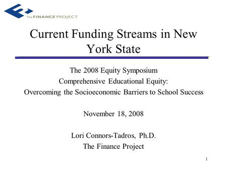 1 Current Funding Streams in New York State The 2008 Equity Symposium Comprehensive Educational Equity: Overcoming the Socioeconomic Barriers to School.