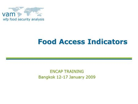 Food Access Indicators ENCAP TRAINING Bangkok 12-17 January 2009.