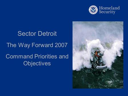 Sector Detroit The Way Forward 2007 Command Priorities and Objectives.