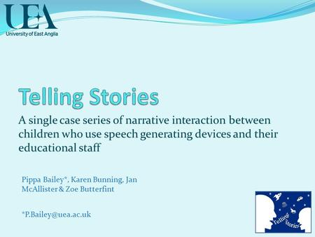 A single case series of narrative interaction between children who use speech generating devices and their educational staff Pippa Bailey*, Karen Bunning,