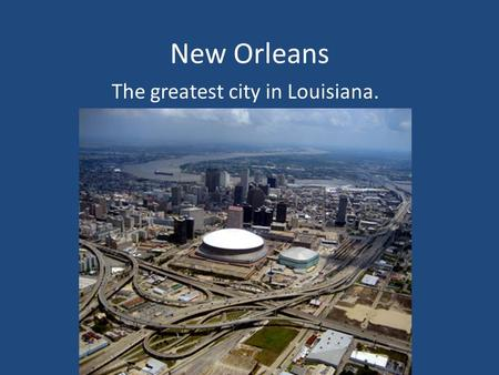 New Orleans The greatest city in Louisiana.. New Orleans is located in southern Louisiana, near the end of the Mississippi River.