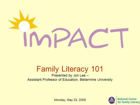 Monday, May 23, 2005 Family Literacy 101 Presented by Jon Lee – Assistant Professor of Education, Bellarmine University.