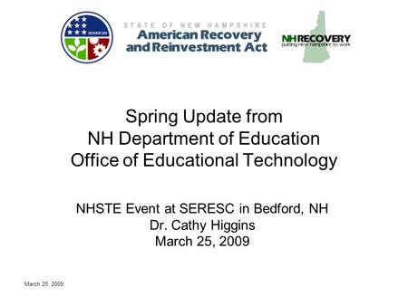 March 25, 2009 NHSTE Event at SERESC in Bedford, NH Dr. Cathy Higgins March 25, 2009 Spring Update from NH Department of Education Office of Educational.