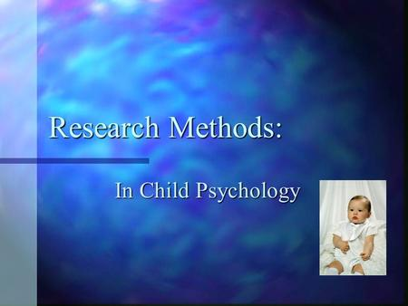 Research Methods: In Child Psychology. Research plan: 1. Theory 2. Hypothesis 3. Method –to test hypothesis. 4. Conduct study (gather data) 5. Conclusions.