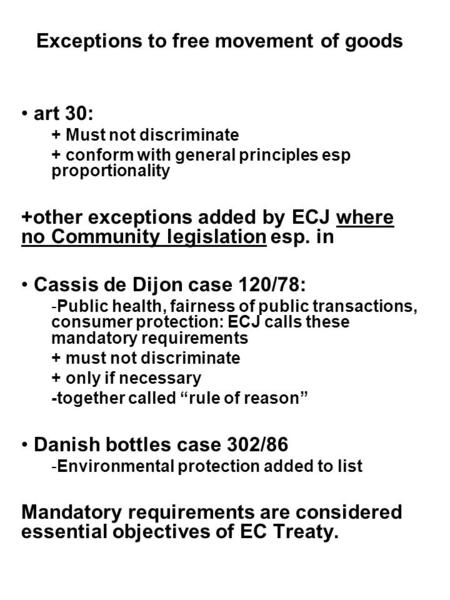 Exceptions to free movement of goods art 30: + Must not discriminate + conform with general principles esp proportionality +other exceptions added by ECJ.
