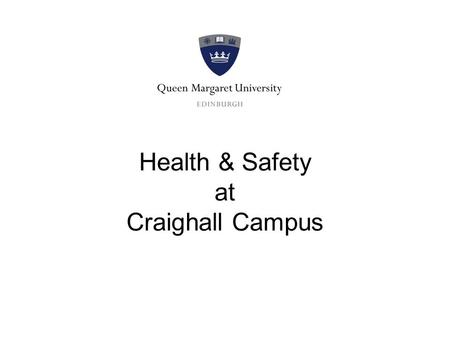 Health & Safety at Craighall Campus. This brief introduction provides details of our safety and emergency arrangements at Craighall Campus.