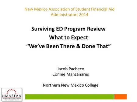 "Surviving ED Program Review What to Expect ""We've Been There & Done That"" Jacob Pacheco Connie Manzanares Northern New Mexico College New Mexico Association."