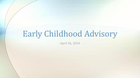 April 16, 2014 Early Childhood Advisory. Networking ECI / LEA MOU Update Use of Restraint and Time-out New Preschool LRE Document Recent Research Planning.