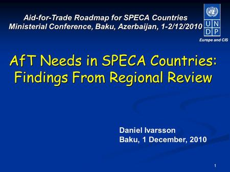 1 Aid-for-Trade Roadmap for SPECA Countries Ministerial Conference, Baku, Azerbaijan, 1-2/12/2010 AfT Needs in SPECA Countries: Findings From Regional.