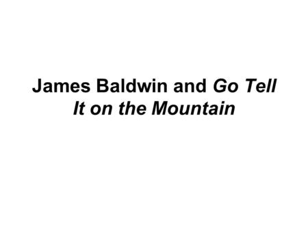 "James Baldwin and Go Tell It on the Mountain. Criticism He said:"" I represent sin, love, death, sex, hell, terror and other things too frightening for."