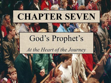 God's Prophet's At the Heart of the Journey CHAPTER SEVEN.
