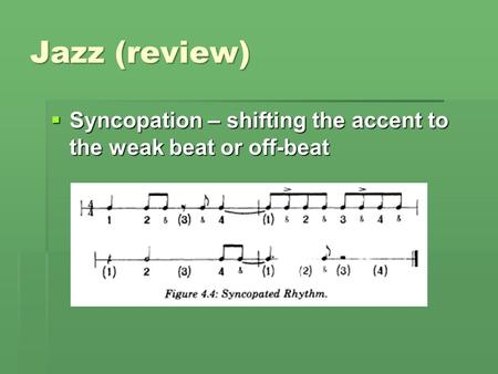 Jazz (review)  Syncopation – shifting the accent to the weak beat or off-beat.