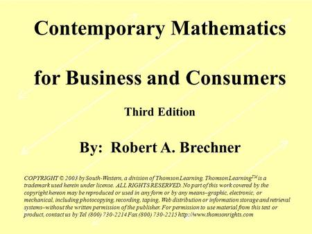 Contemporary Mathematics for Business and Consumers Third Edition By: Robert A. Brechner COPYRIGHT © 2003 by South-Western, a division of Thomson Learning.