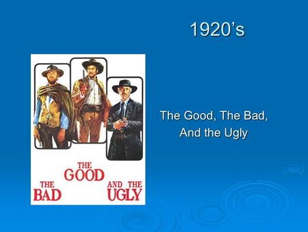 1920's The Good, The Bad, And the Ugly.