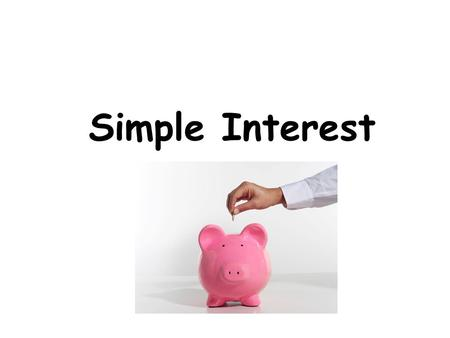 Simple Interest. Vocabulary (Section 5.8 in book ) The simple interest formula is I = prt where  I = interest  P = principal, or the amount of money.