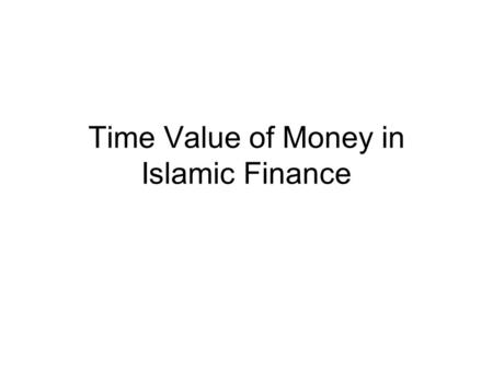 Time Value of Money in Islamic Finance. Summary of the Previous Lecture In the previous lecture we studied The concept of factors of production under.