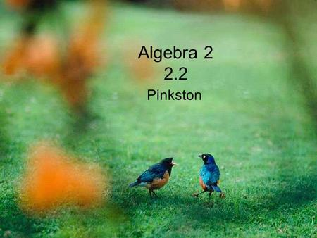 Algebra 2 2.2 Pinkston.