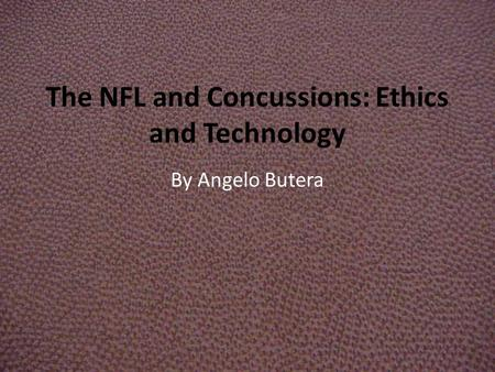 The NFL and Concussions: Ethics and Technology By Angelo Butera.