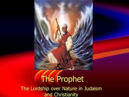 The Prophet The Lordship over Nature in Judaism and Christianity.