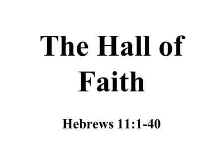 "The Hall of Faith Hebrews 11:1-40. Understanding Faith Hebrews 11:1-3 –It appears the King James translators got the full meaning of the word ""substance"""