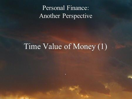 Personal Finance: Another Perspective Time Value of Money (1).