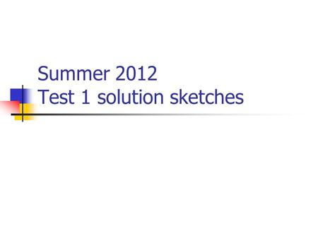 Summer 2012 Test 1 solution sketches. 1(a) If the effective annual discount rate is 12.5%, then what is the effective discount rate for 9 months? The.
