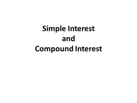 Simple Interest and Compound Interest.
