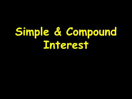 Simple & Compound Interest. Simple Interest -Interest paid only on an initial amount deposited or the amount borrowed -The amount is called the PRINCIPLE.