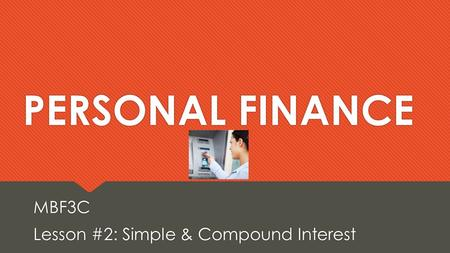 MBF3C Lesson #2: Simple & Compound Interest